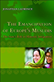The Emancipation of Europe's Muslims: The State's Role in Minority Integration (Princeton Studies in Muslim Politics)
