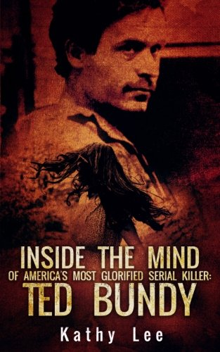 Download Inside The Mind of Of America's Most Glorified Serial Killer: Ted Bundy ebook