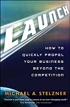 Launch: How to Quickly Propel Your Business Beyond the Competition by [Stelzner, Michael A.]