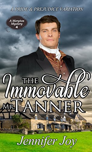 The Immovable Mr. Tanner: A Pride & Prejudice Variation (A Meryton Mystery Book 4) by [Joy, Jennifer]