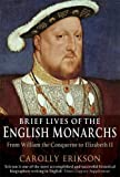 Brief Lives of the English Monarchs (Brief Histories)