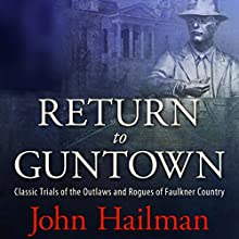 Return to Guntown: Classic Trials of the Outlaws and Rogues of Faulkner Country Audiobook by John Hailman Narrated by Neal Vickers