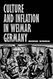 Culture and Inflation in Weimar Germany (Weimar and Now: German Cultural Criticism)
