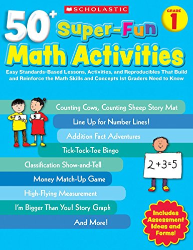 - 50+ Super-Fun Math Activities: Grade 1: Easy Standards-Based Lessons, Activities, and Reproducibles That Build and Reinforce the Math Skills and Concepts 1st Graders Need to Know