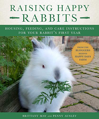 (Raising Happy Rabbits: Housing, Feeding, and Care Instructions for Your Rabbit's First Year)