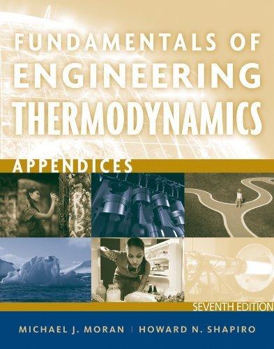 Fundamentals of Engineering Thermodynamics, Appendices 7th edition by Moran, Michael J., Shapiro, Howard N., Boettner, Daisie D., (2011) Paperback