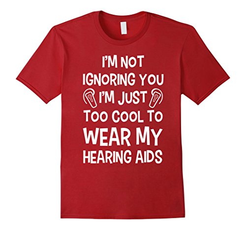 Mens I'm Not Ignoring You - Too Cool for my Hearing Aids T-Shirt 2XL Cranberry