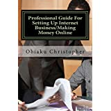 Professional Guide For Setting Up Internet Business/Making Money Online: Internet Business Information Bank