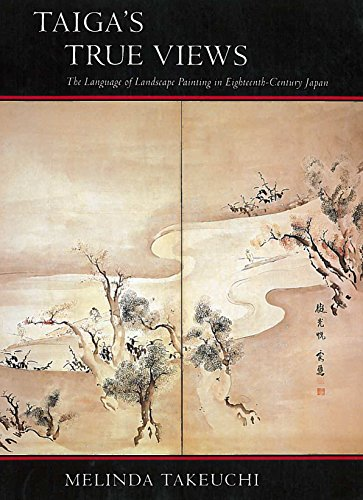 Taiga's True Views: The Language of Landscape Painting in Eighteenth-Century Japan by Brand: Stanford Univ Pr