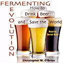 Fermenting Revolution: How to Drink Beer and Save the World Audiobook by Mark Christopher O'Brien Narrated by Daniel Maté