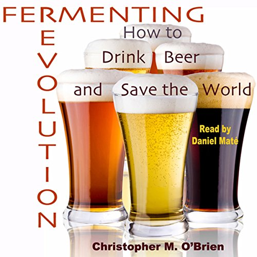 Fermenting Revolution: How to Drink Beer and Save the World by Post Hypnotic Press Inc.