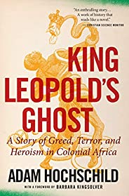 King Leopold's Ghost: A Story of Greed, Terror, and Heroism in Colonial Af