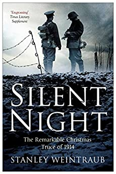 Silent Night: The Remarkable Christmas Truce Of 1914 by [Weintraub, Stanley]