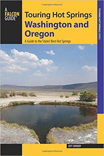 Touring Hot Springs Washington and Oregon (A Guide to the States Best Hot Springs)