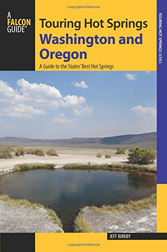 Touring Hot Springs Washington and Oregon: A Guide to the States' Best Hot Springs 2nd Edition