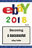 eBay  Becoming A Successful eBay Seller   Selling on eBay isn't a game. You need to have a plan. eBay 2018 walks you through what it takes to sell on eBay. It answers all of your questions, and gives you ideas about how to get started and grow your e...
