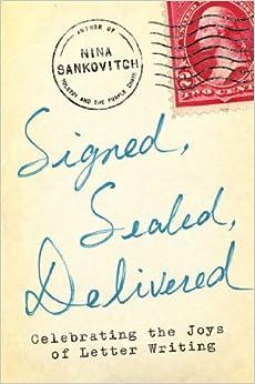 Signed Sealed Delivered Celebrating The Joys Of Letter Writing