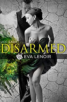 Disarmed  (UCC Saga Book 2) by [LeNoir, Eva]