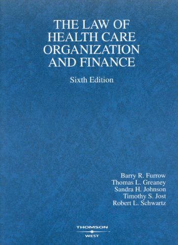 The Law of Health Care Organization and Finance, 6th Edition (American Casebook)