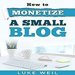 Luke Weil's How to Monetize a Small Blog   Luke Weil