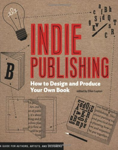 Indie Publishing: How to Design and Publish Your Own Book by Brand: Princeton Architectural Press
