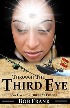 Through the Third Eye (Third Eye Trilogy Book 1) by [Frank, Bob, Boston, Lynn]