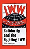 img - for One Big Union Of All The Workers: Solidarity and the Fighting IWW book / textbook / text book
