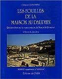 Les fouilles de la Maison au Dauphin: Recherches sur la romanisation de Vaison-la-Romaine (Supplément à Gallia ; 37) (French Edition)