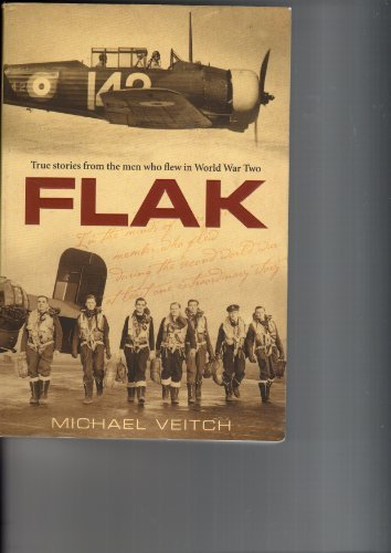 Flak : True Stories from the Men Who Flew in World War Two (Unbelievable Military Aircraft)