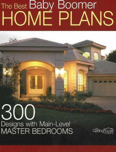 The Best Baby Boomer Home Plans: 300 Designs with Main-Level Master Bedrooms by Brand: Garlinghouse Company