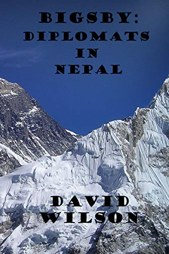 Book: BIGSBY - DIPLOMATS IN NEPAL by David Wilson