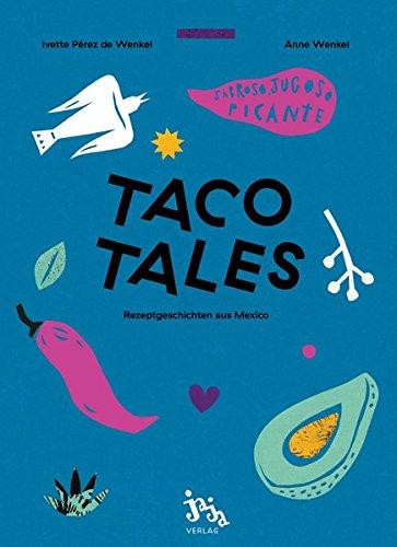 Taco Tales  Rezeptgeschichten Aus Mexiko