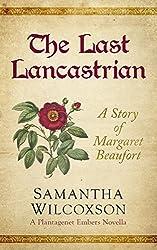 The Last Lancastrian: A Story of Margaret Beaufort (Plantagenet Embers Novellas Book 1)