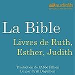 La Bible : Livres de Ruth, Esther, Judith |  auteur inconnu