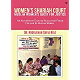 Women's Shariah Court-Muslim Women's Quest for Justice: An Alternative Dispute Resolution Forum For and By Muslim Women