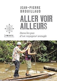 Aller voir ailleurs : dans les pas d'un voyageur aveugle, Brouillaud, Jean-Pierre