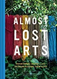 img - for Almost Lost Arts: Traditional Crafts and the Artisans Keeping Them Alive book / textbook / text book