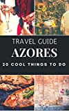 Azores 2017 : 20 Cool Things to do during your Trip to Azores: Top 20 Local Places You Can't Miss! (Travel Guide Azores - Portugal )