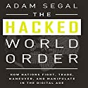 The Hacked World Order: How Nations Fight, Trade, Maneuver, and Manipulate in the Digital Age Audiobook by Adam Segal Narrated by Don Hagen