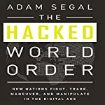 The Hacked World Order: How Nations Fight, Trade, Maneuver, and Manipulate in the Digital Age | Adam Segal