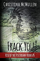 Frack You (Rise of the Discordant Book 5)