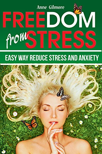 Freedom from Stress: Easy Way Reduce Stress and Anxiety (Best Way To Get Rid Of Negative Thoughts)