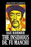 The Insidious Dr. Fu Manchu and Other Works by Sax Rohmer (Halcyon Classics)
