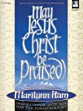 May Jesus Christ Be Praised!, Marilynn Ham, 0834173034