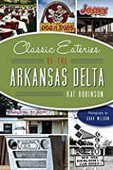Classic Eateries of the Arkansas Delta (American Palate) by Kat Robinson (2014) Paperback Paperback
