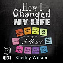 How I Changed My Life in a Year Audiobook by Shelley Wilson Narrated by Lara J. West