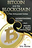 Bitcoin and the Blockchain - Two Entry Level Guides: Bitcoin: A Simple Introduction and Understanding Bitcoin