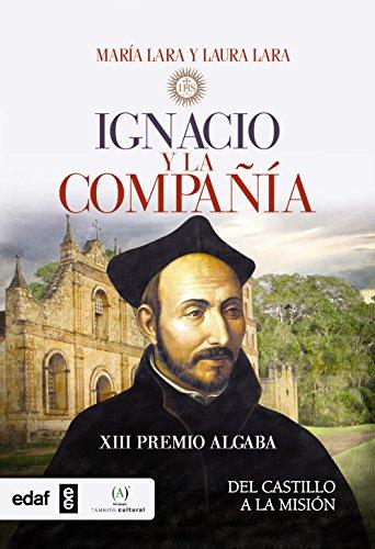 Descargar Libro Ignacio Y La Compañía. Del Castillo A La Misión María Lara