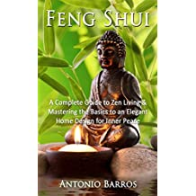 Feng Shui: Mastering the Basics to an Elegant Home Design for Inner Peace – A Complete Guide to Zen Living (Feng Shui Home, Feng Shui Decorating, Simplify, Taoism)