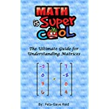 The Ultimate Guide for Understanding Matrices: Improve your grade and get your first A in Matrices: matrices, matrix